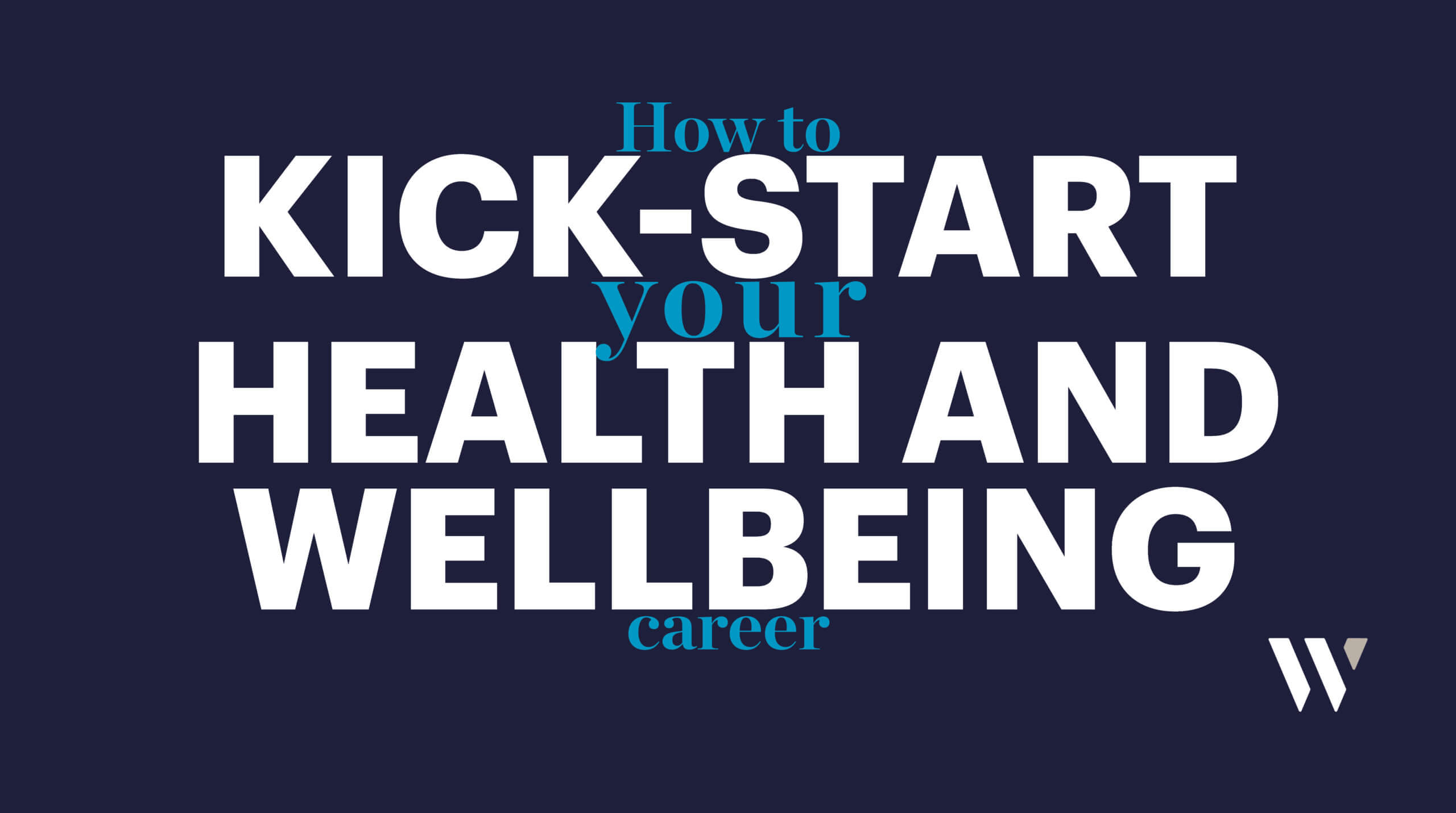 How to kick-start your health and wellbeing career
