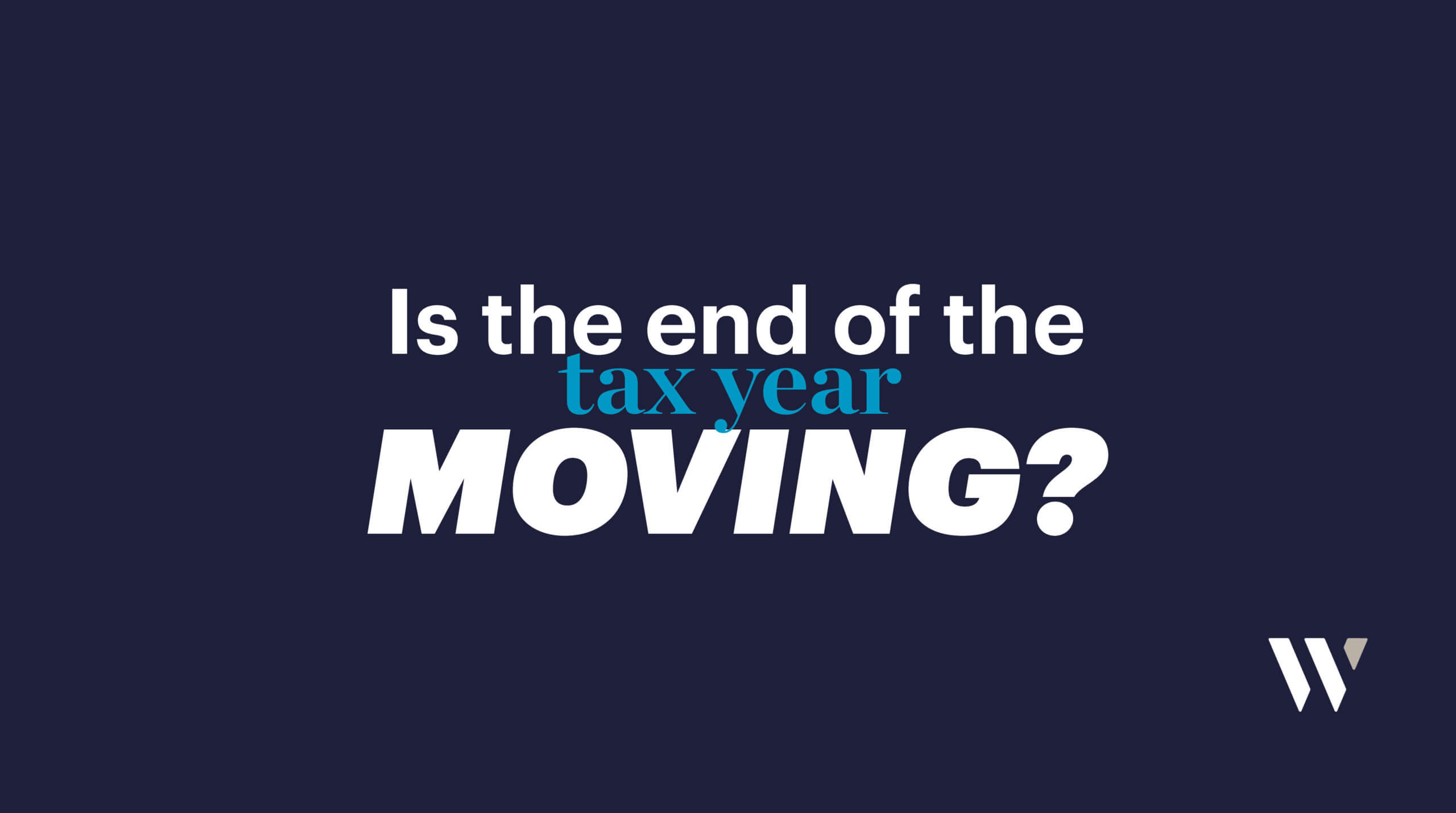 Is the end of the tax year being moved