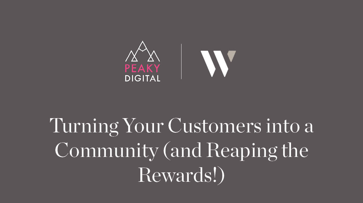 Peaky Digital guest feature for Whyfield - Turning Your Customers into a Community (and Reaping the Rewards!)